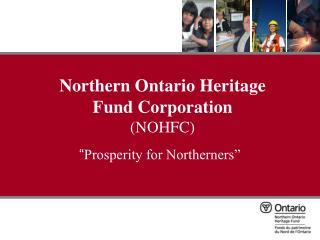Northern Ontario Heritage  Fund Corporation NOHFC