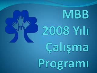 MBB 2008 Yılı Çalışma Programı