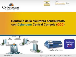 Controllo della sicurezza centralizzato con  Cyberoam  Central Console ( CCC )
