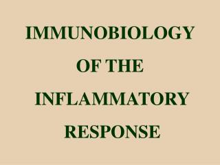 IMMUNOBIOLOGY  OF THE  INFLAMMATORY  RESPONSE