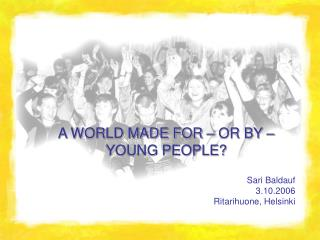 A WORLD MADE FOR – OR BY – YOUNG PEOPLE?