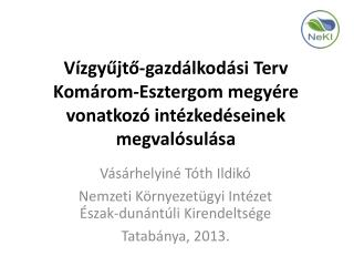 Vízgyűjtő-gazdálkodási  Terv  Komárom-Esztergom  megyére vonatkozó intézkedéseinek megvalósulása