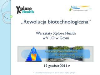 """""""Rewolucja biotechnologiczna"""" Warsztaty  Xplore  Health  w V LO w Gdyni"""