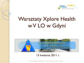 Warsztaty  Xplore  Health  w V LO w Gdyni
