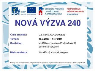 NOVÁ VÝZVA 240 Číslo projektu:  CZ.1.04/3.4.04/26.00526 Termín: 15.7.2009 – 14.7.2011