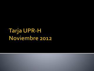 Tarja  UPR-H Noviembre  2012