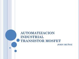 AUTOMATIZACION INDUSTRIAL TRANSISTOR MOSFET