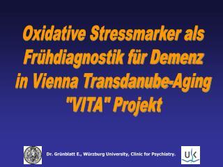 """Oxidative Stressmarker als Frühdiagnostik für Demenz in Vienna Transdanube-Aging """"VITA"""" Projekt"""