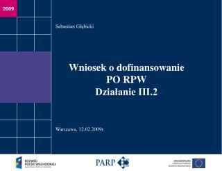 Wniosek o dofinansowanie PO RPW Działanie III.2