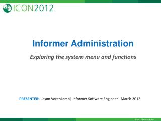 Informer Administration Exploring the system menu and functions