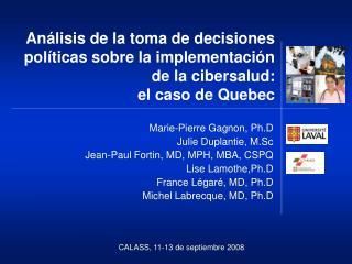 Marie-Pierre Gagnon, Ph.D  Julie Duplantie, M.Sc Jean-Paul Fortin,  MD, MPH, MBA, CSPQ