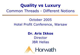 Quality vs Luxury Common Threads - Different Notions October 2005 Hotel Profit Conference, Warsaw