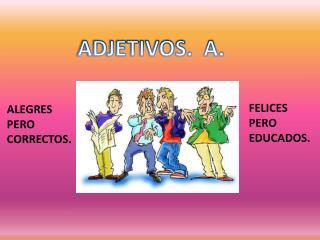 ADJETIVOS.  A.