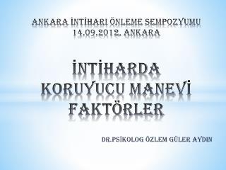 Ankara  İntİharI  önleme sempozyumu 14.09.2012, ANKARA İNTİHARDA KORUYUCU MANEVİ FAKTÖRLER