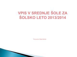 VPIS V SREDNJE ŠOLE ZA ŠOLSKO LETO 2013/2014