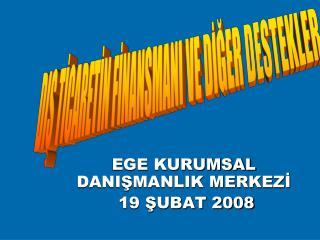 EGE KURUMSAL DANIŞMANLIK MERKEZİ  19 ŞUBAT 2008