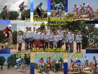 Le Voisins BMX Club  (ex - Vicinois Bicross Club) vous souhaite  une très bonne année 2008