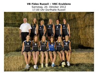 VB Fides Ruswil – VBC Ecublens Samstag, 20. Oktober 2012 17.00 Uhr Dorfhalle Ruswil