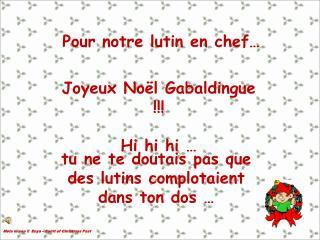 Joyeux No�l Gabaldingue !!! Hi hi hi �