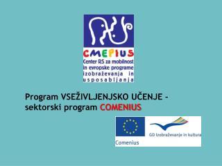 Program VSEŽIVLJENJSKO UČENJE -    sektorski program  COMENIUS