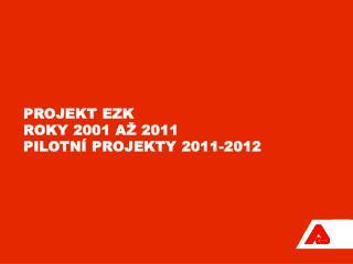 projekt  EZK   roky 2001 až 2011 PILOTNÍ PROJEKTY 2011-2012