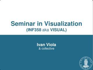 Seminar in Visualization (INF358  aka  VISUAL)