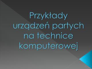 Przykłady urządzeń partych na technice komputerowej