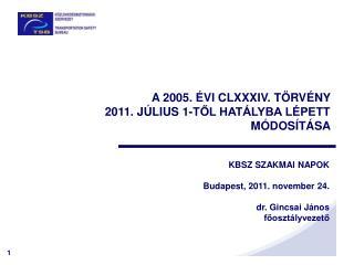 A 2005. ÉVI CLXXXIV. TÖRVÉNY  2011. JÚLIUS 1-TŐL HATÁLYBA LÉPETT MÓDOSÍTÁSA