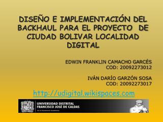 DISEÑO E IMPLEMENTACIÓN DEL BACKHAUL PARA EL PROYECTO  DE CIUDAD BOLIVAR LOCALIDAD DIGITAL