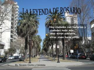 Hay ciudades con historias y ciudades nada más, unas miran adelante,     otras viven hacia atrás.