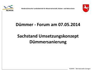Dümmer -  F orum am 07.05.2014 Sachstand Umsetzungskonzept  Dümmersanierung