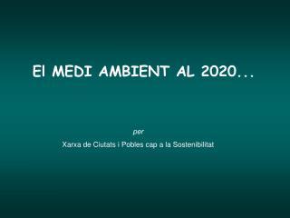 El MEDI AMBIENT AL 2020...