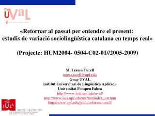 M. Teresa Turell teresa.turell@upf Grup UVAL Institut Universitari de Lingüística Aplicada