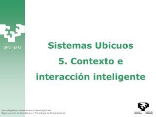 Sistemas Ubicuos 5. Contexto e interacción inteligente