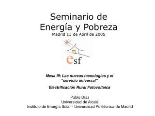 Seminario de  Energía y Pobreza Madrid 13 de Abril de 2005
