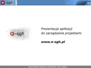 Prezentacja  aplikacji  do zarządzania projektami e-sgh.pl
