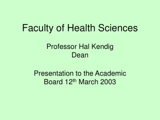 Faculty of Health Sciences  Professor Hal Kendig Dean