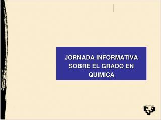 JORNADA INFORMATIVA SOBRE EL GRADO EN QUIMICA
