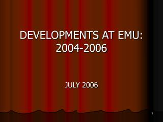 DEVELOPMENTS AT  EMU : 2004-2006