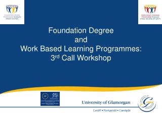 Foundation Degree  and  Work Based Learning Programmes:  3 rd  Call Workshop