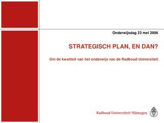 STRATEGISCH PLAN, EN DAN? Om de kwaliteit van het onderwijs van de Radboud Universiteit