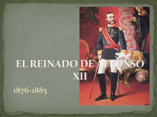 EL REINADO DE ALFONSO XII