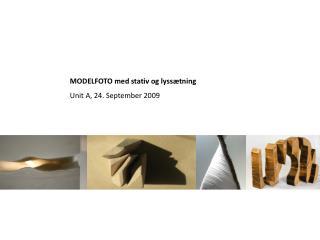 MODELFOTO med stativ og lyssætning Unit A, 24. September 2009