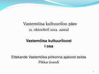 Vastemõisa kultuuriloo päev 21. oktoobril 2012. aastal Vastemõisa kultuuriloost I osa