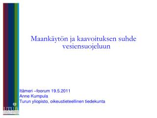 Maankäytön ja kaavoituksen suhde vesiensuojeluun Itämeri –foorum 19.5.2011 Anne Kumpula