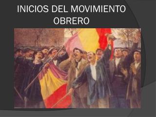 INICIOS DEL MOVIMIENTO OBRERO