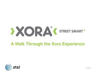 A Walk Through the Xora Experience