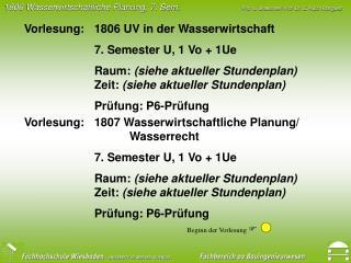 Vorlesung: 1806 UV in der Wasserwirtschaft 7. Semester U, 1 Vo + 1Ue