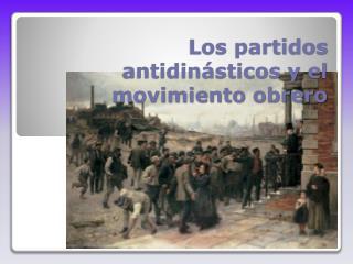 Los partidos antidinásticos y el movimiento obrero