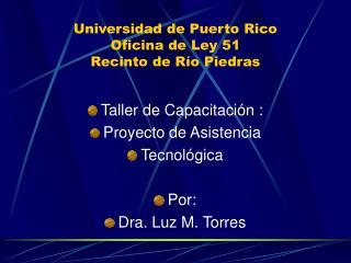 Universidad de Puerto Rico Oficina de Ley 51 Recinto de R � o Piedras